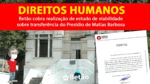 Betão cobra do Estado realização de estudo de viabilidade para transferência do Presídio de Matias Barbosa, localizado na região central da cidade