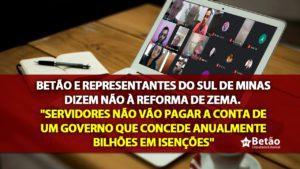 """Betão e representantes do Sul de Minas dizem não à reforma de Zema. """"Servidores não vão pagar a conta de um governo que concede anualmente bilhões em isenções"""""""