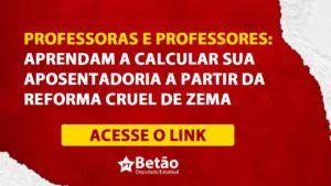 PROFESSORAS E PROFESSORES: aprendam a calcular sua aposentadoria a partir da reforma CRUEL de Zema