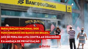 Paralisação nacional dos funcionários do Banco do Brasil: Juiz de Fora em luta contra as demissões e a ameaça de privatização