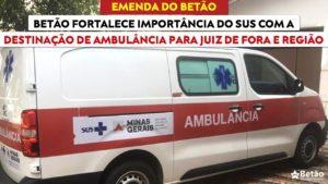 Betão fortalece a importância do SUS com a destinação de ambulância para Juiz de Fora e região