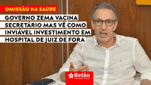 Governo Zema vacina secretário mas vê como inviável investimento em hospital de Juiz de Fora