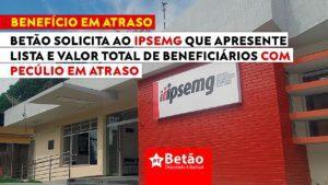 Betão solicita ao IPSEMG informações sobre qual valor total e quantos beneficiários em Minas estão com pecúlio em atraso