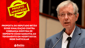 Proposta do deputado Betão exige sinalização contra cobrança indevida de depósito como garantia ao atendimento em hospitais da rede particular