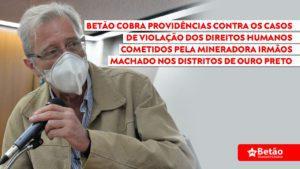 Betão cobra providências contra os casos de violação dos direitos humanos cometidos pela Mineradora Irmãos Machado nos distritos de Ouro Preto