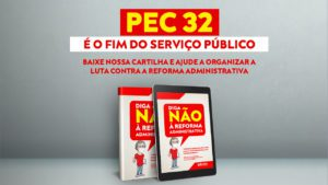 PEC 32: Reforma Administrativa é a morte da carreira e dos serviços públicos