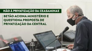 Betão questiona Ministério da Agricultura e governo federal sobre impacto da privatização da CeasaMinas para agricultura e segurança alimentar